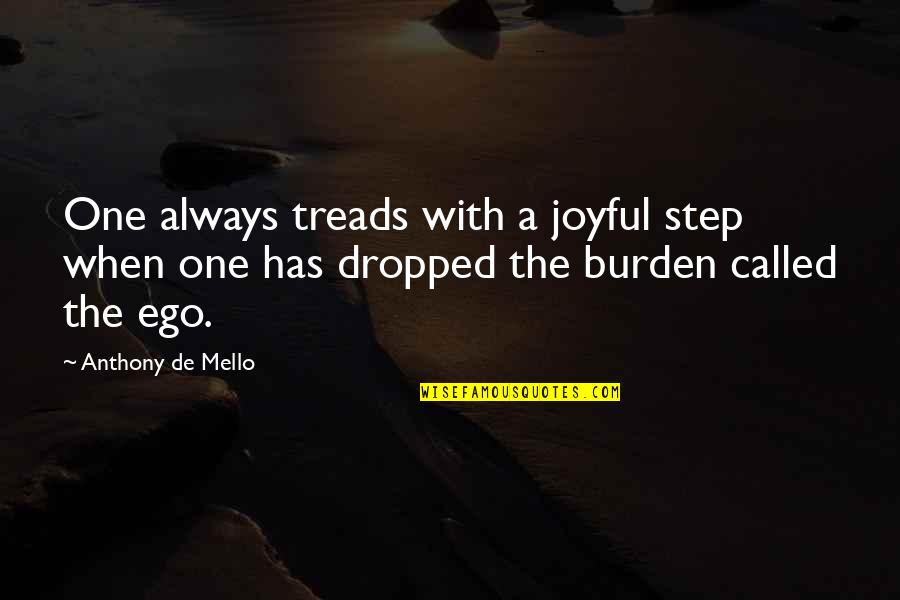Treads Quotes By Anthony De Mello: One always treads with a joyful step when
