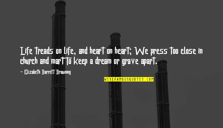 Treads Quotes By Elizabeth Barrett Browning: Life treads on life, and heart on heart;