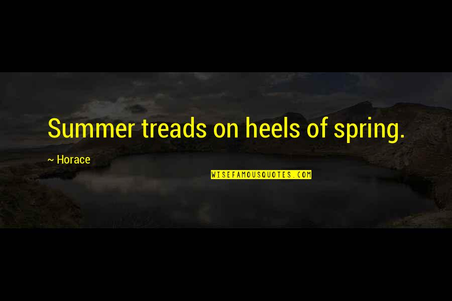 Treads Quotes By Horace: Summer treads on heels of spring.