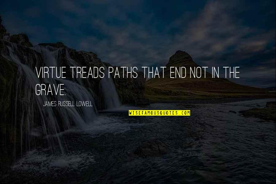 Treads Quotes By James Russell Lowell: Virtue treads paths that end not in the