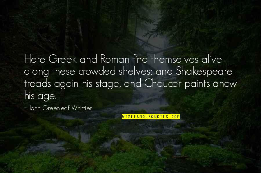 Treads Quotes By John Greenleaf Whittier: Here Greek and Roman find themselves alive along