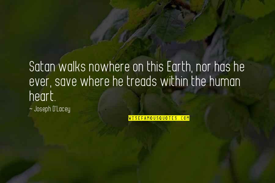 Treads Quotes By Joseph D'Lacey: Satan walks nowhere on this Earth, nor has