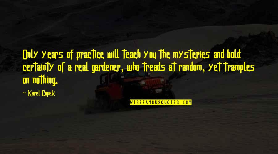 Treads Quotes By Karel Capek: Only years of practice will teach you the