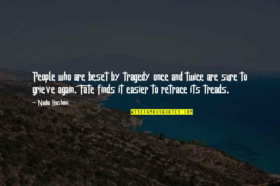 Treads Quotes By Nadia Hashimi: People who are beset by tragedy once and