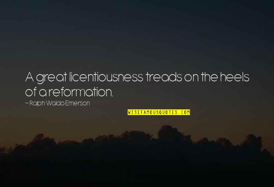 Treads Quotes By Ralph Waldo Emerson: A great licentiousness treads on the heels of