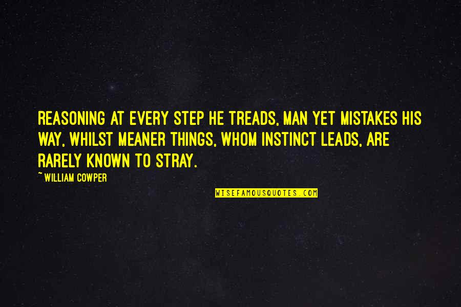 Treads Quotes By William Cowper: Reasoning at every step he treads, Man yet
