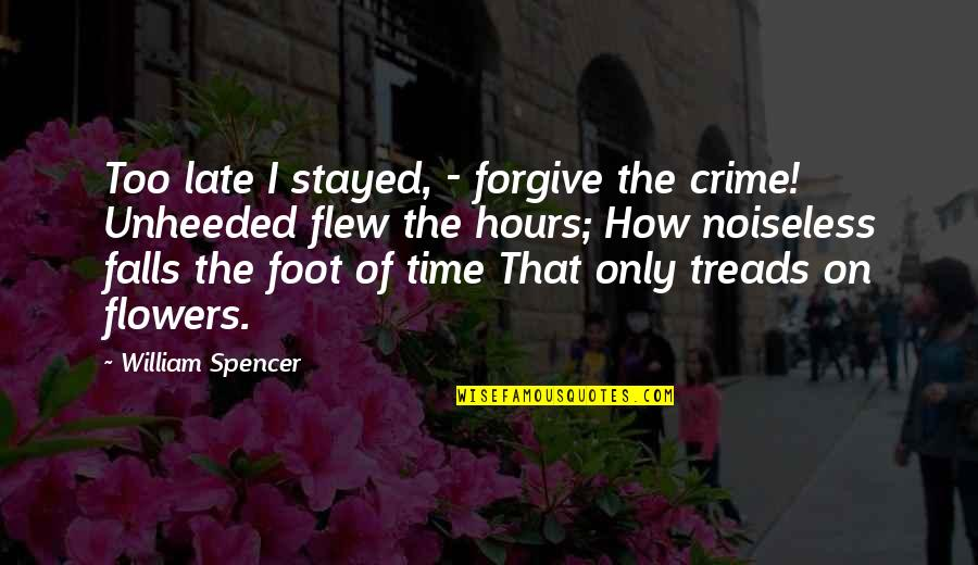 Treads Quotes By William Spencer: Too late I stayed, - forgive the crime!