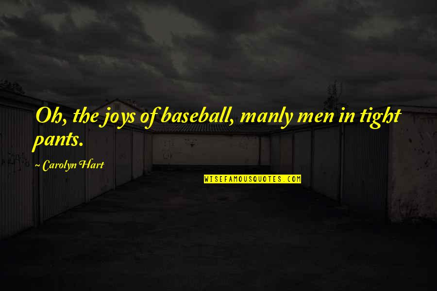 Treasure And Family Quotes By Carolyn Hart: Oh, the joys of baseball, manly men in