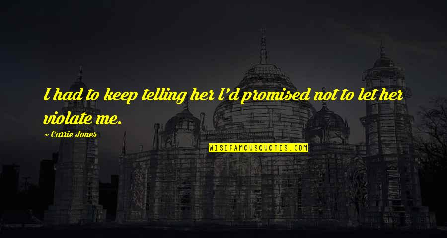 Treasure And Family Quotes By Carrie Jones: I had to keep telling her I'd promised