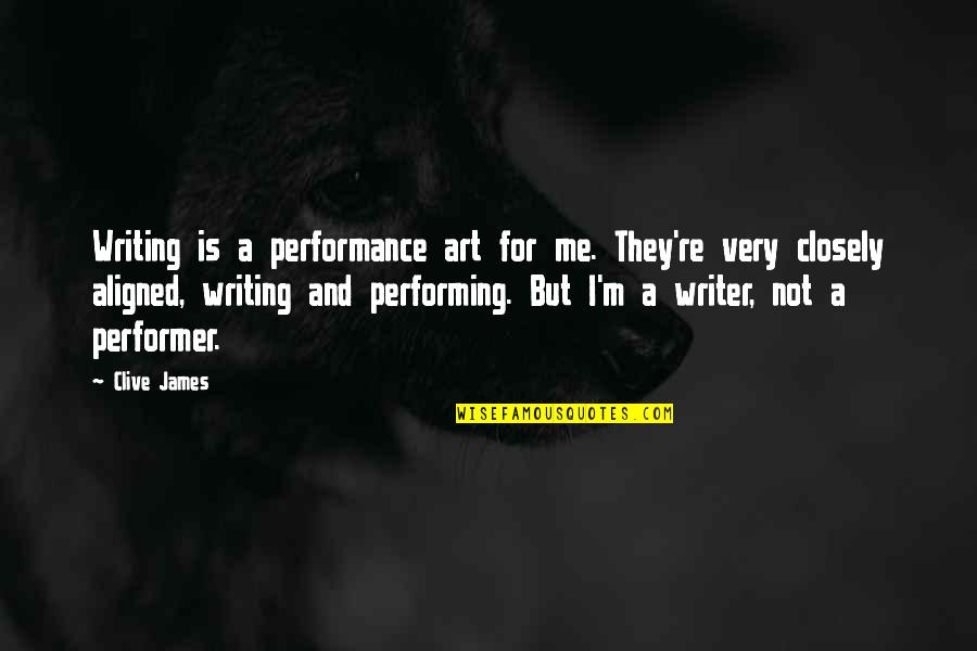 Treasure And Family Quotes By Clive James: Writing is a performance art for me. They're