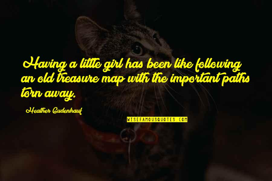 Treasure And Family Quotes By Heather Gudenkauf: Having a little girl has been like following