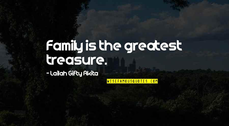 Treasure And Family Quotes By Lailah Gifty Akita: Family is the greatest treasure.