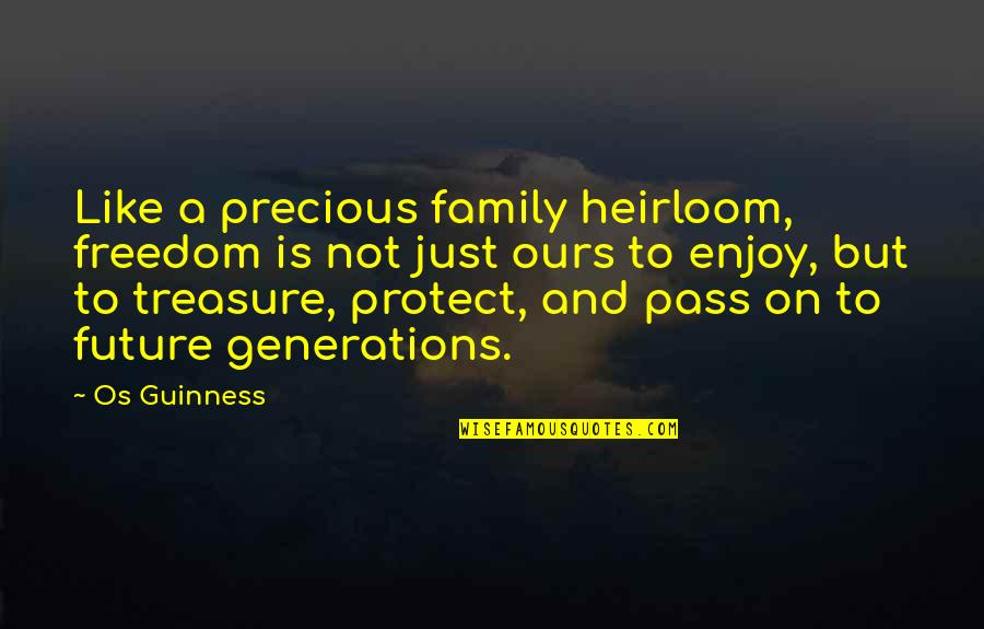 Treasure And Family Quotes By Os Guinness: Like a precious family heirloom, freedom is not