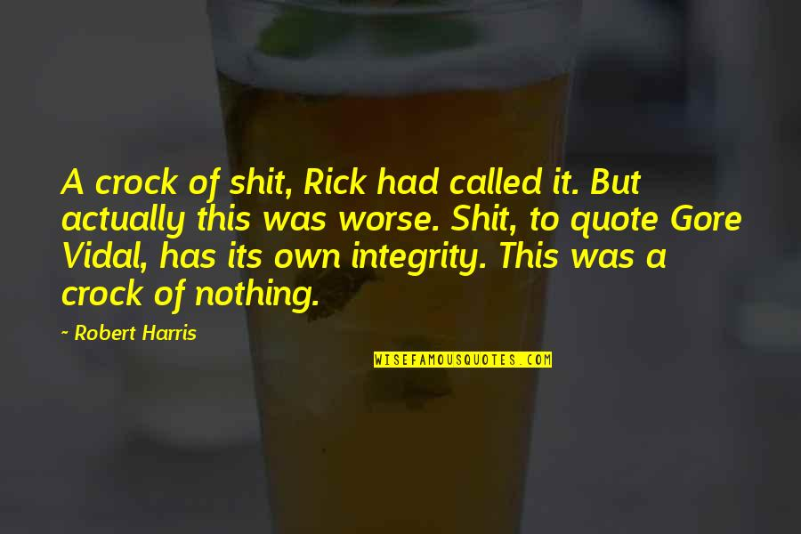 Treasure And Family Quotes By Robert Harris: A crock of shit, Rick had called it.