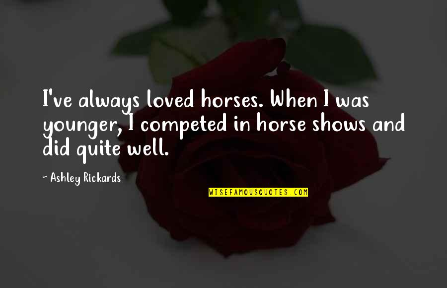 Treasure Island Short Quotes By Ashley Rickards: I've always loved horses. When I was younger,