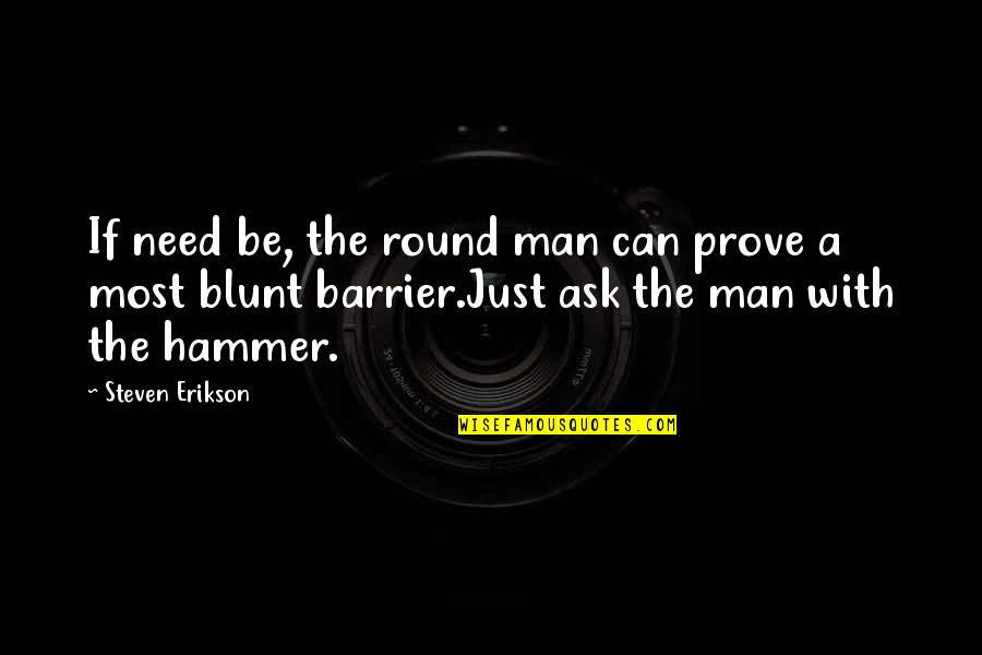 Treasure Island Short Quotes By Steven Erikson: If need be, the round man can prove