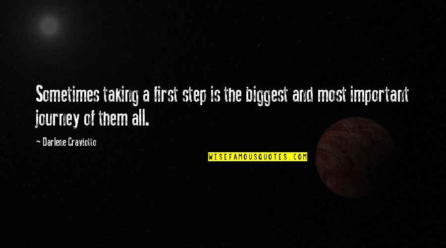 Treasure Proverbs Quotes By Darlene Craviotto: Sometimes taking a first step is the biggest