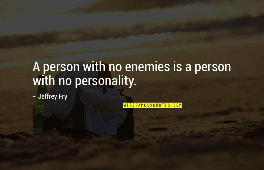 Treasure Proverbs Quotes By Jeffrey Fry: A person with no enemies is a person