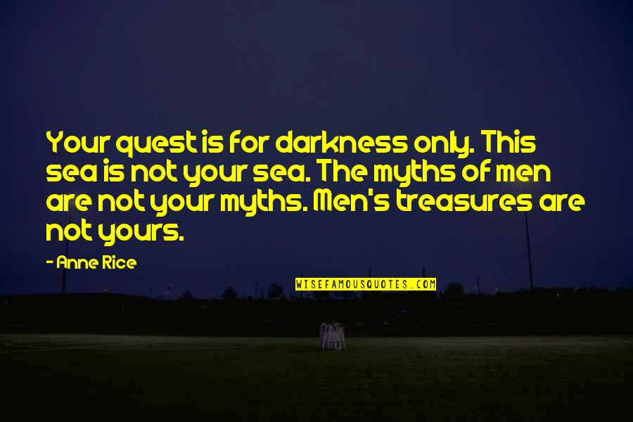 Treasures Of The Sea Quotes By Anne Rice: Your quest is for darkness only. This sea