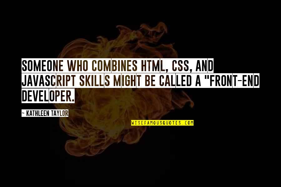 Treat Me Like Joke Quotes By Kathleen Taylor: Someone who combines HTML, CSS, and JavaScript skills