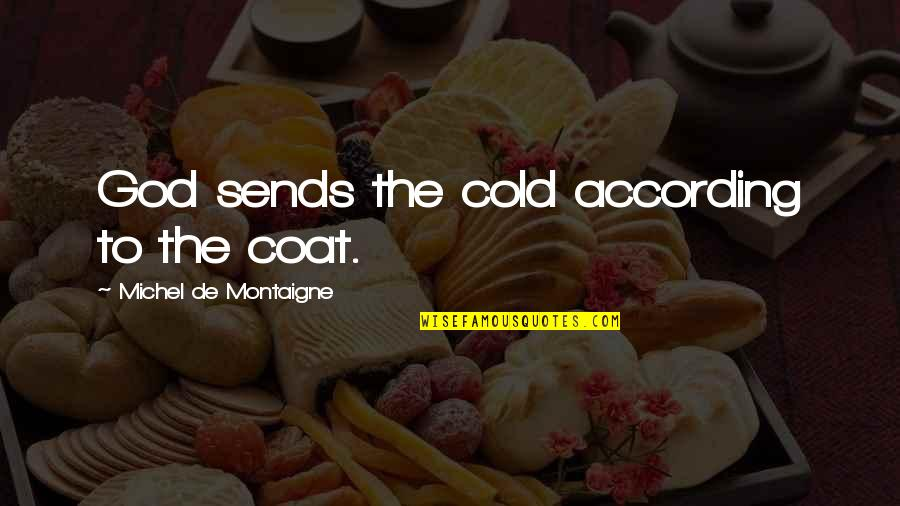 Treat Me Like Joke Quotes By Michel De Montaigne: God sends the cold according to the coat.