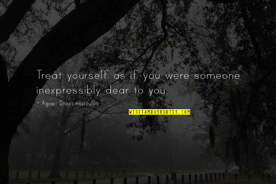 Treat Yourself Quotes By Agapi Stassinopoulos: Treat yourself as if you were someone inexpressibly