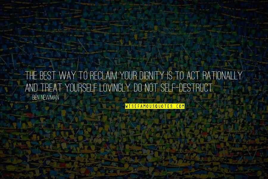 Treat Yourself Quotes By Ben Newman: The best way to reclaim your dignity is