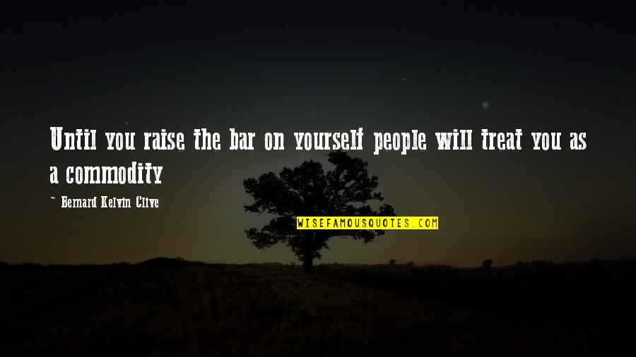 Treat Yourself Quotes By Bernard Kelvin Clive: Until you raise the bar on yourself people