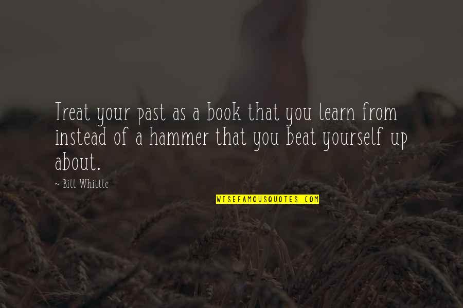 Treat Yourself Quotes By Bill Whittle: Treat your past as a book that you