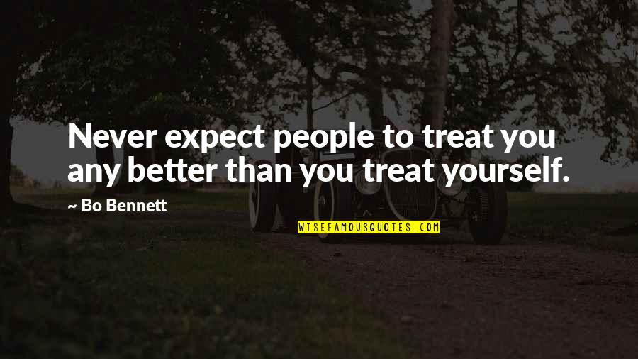 Treat Yourself Quotes By Bo Bennett: Never expect people to treat you any better