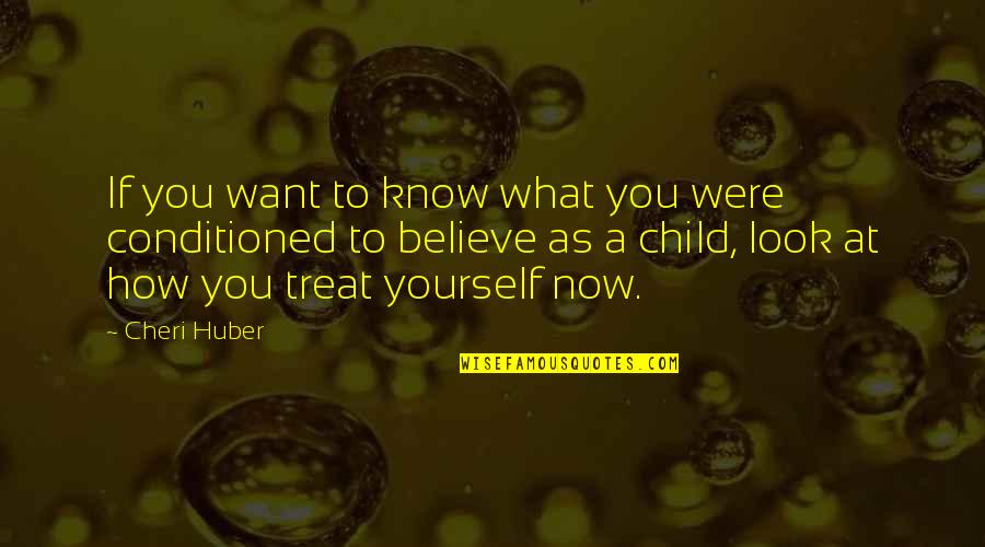 Treat Yourself Quotes By Cheri Huber: If you want to know what you were