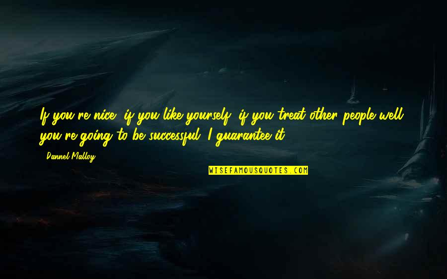 Treat Yourself Quotes By Dannel Malloy: If you're nice, if you like yourself, if