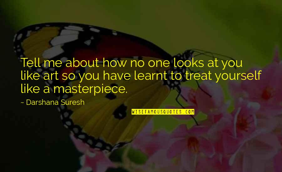 Treat Yourself Quotes By Darshana Suresh: Tell me about how no one looks at