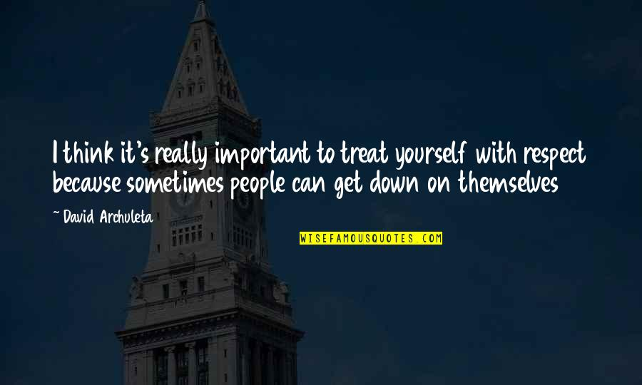 Treat Yourself Quotes By David Archuleta: I think it's really important to treat yourself