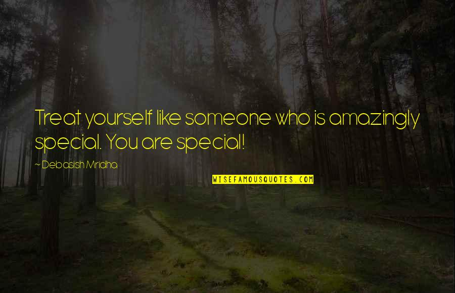 Treat Yourself Quotes By Debasish Mridha: Treat yourself like someone who is amazingly special.