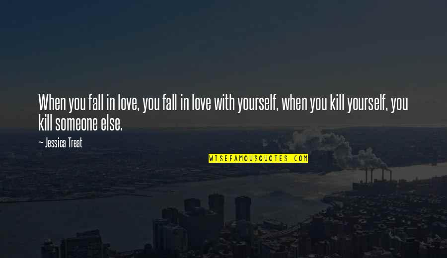 Treat Yourself Quotes By Jessica Treat: When you fall in love, you fall in
