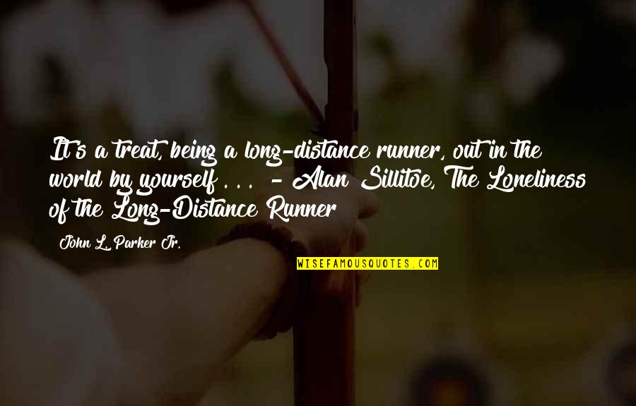 Treat Yourself Quotes By John L. Parker Jr.: It's a treat, being a long-distance runner, out