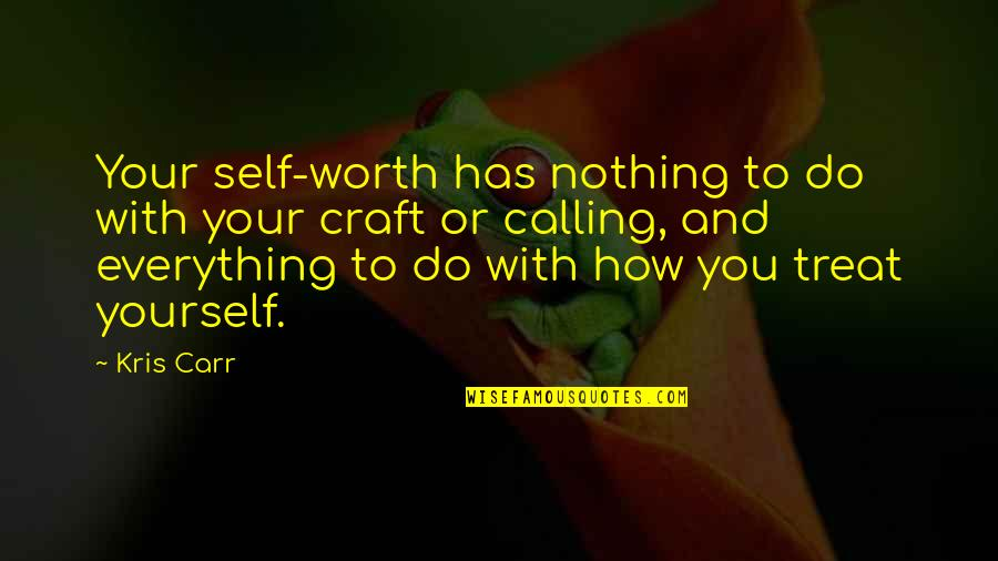 Treat Yourself Quotes By Kris Carr: Your self-worth has nothing to do with your