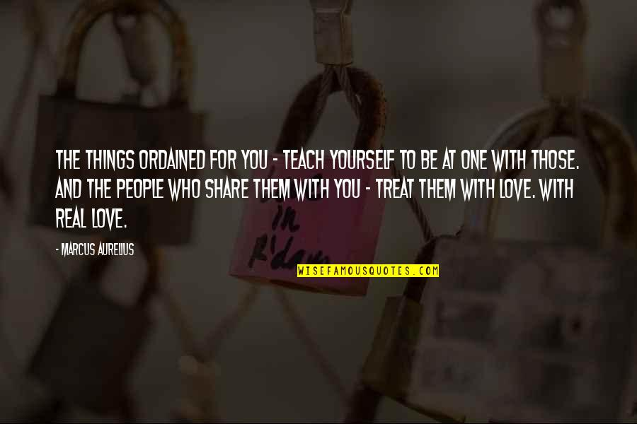 Treat Yourself Quotes By Marcus Aurelius: The things ordained for you - teach yourself