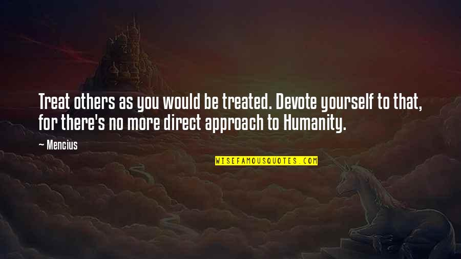 Treat Yourself Quotes By Mencius: Treat others as you would be treated. Devote