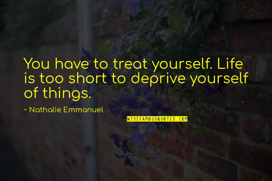 Treat Yourself Quotes By Nathalie Emmanuel: You have to treat yourself. Life is too