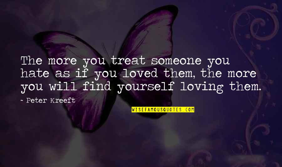 Treat Yourself Quotes By Peter Kreeft: The more you treat someone you hate as