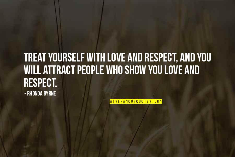 Treat Yourself Quotes By Rhonda Byrne: Treat yourself with love and respect, and you