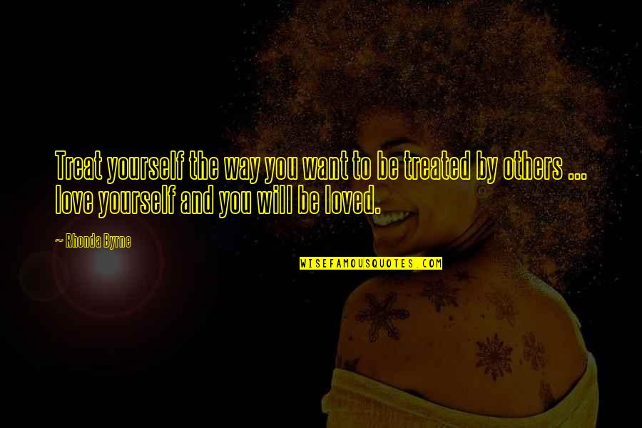 Treat Yourself Quotes By Rhonda Byrne: Treat yourself the way you want to be