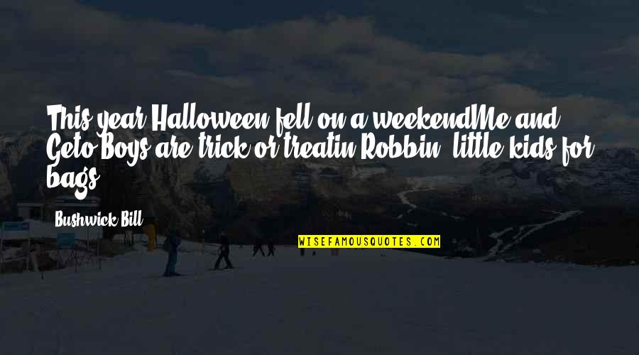 Treatin Quotes By Bushwick Bill: This year Halloween fell on a weekendMe and
