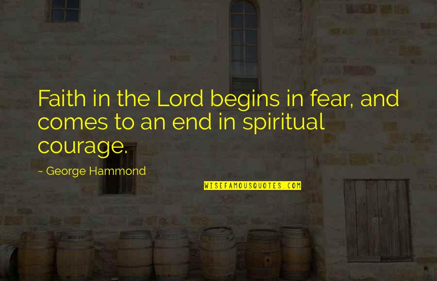 Treatin Quotes By George Hammond: Faith in the Lord begins in fear, and