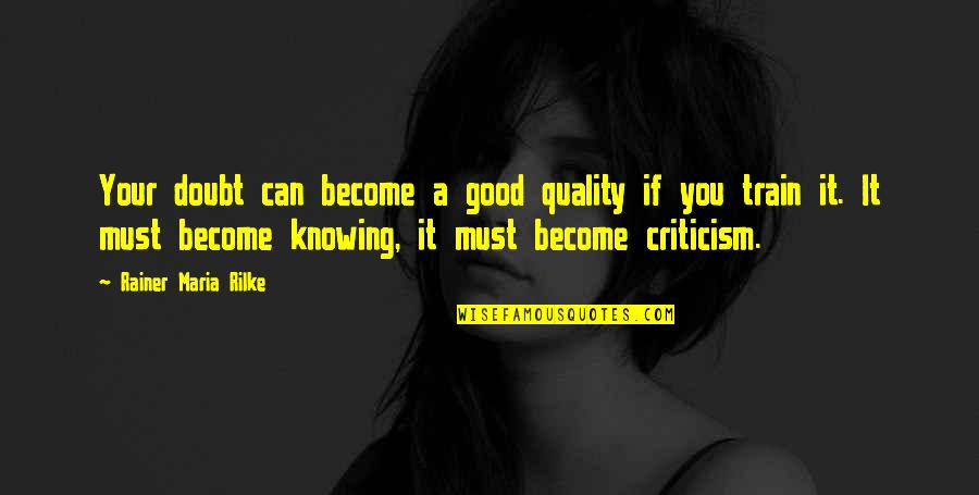 Treatin Quotes By Rainer Maria Rilke: Your doubt can become a good quality if