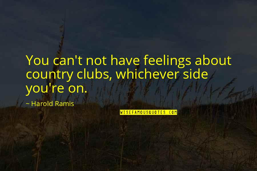 Treating Others Good Quotes By Harold Ramis: You can't not have feelings about country clubs,