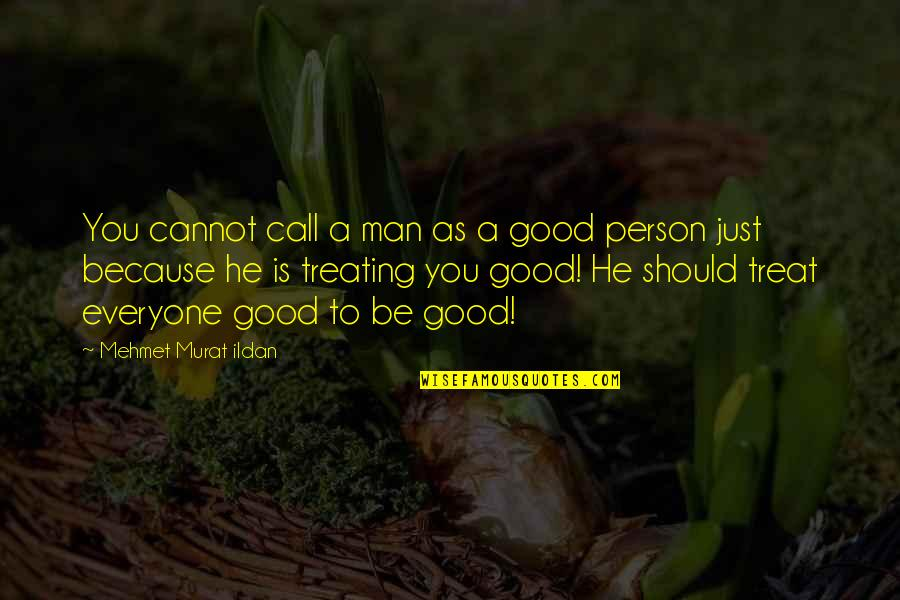 Treating Others Good Quotes By Mehmet Murat Ildan: You cannot call a man as a good