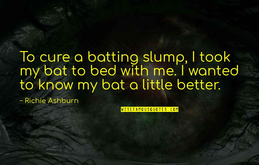 Treating Others Good Quotes By Richie Ashburn: To cure a batting slump, I took my